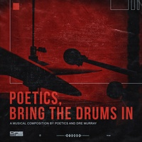 Poetics, Bring the Drums In